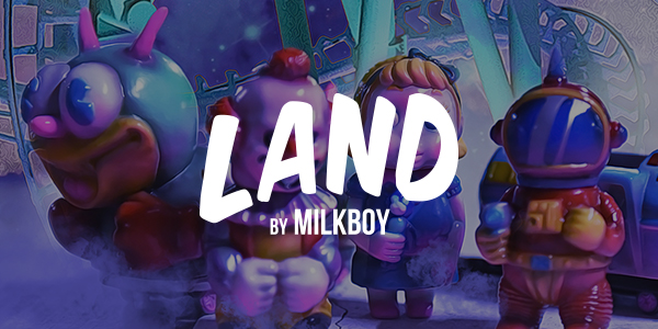 LAND by MILKBOY