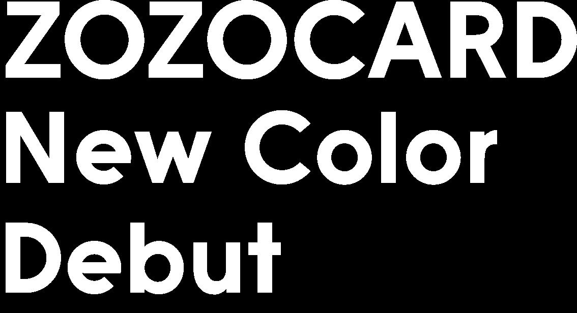 ZOZOCARD New Color Debut