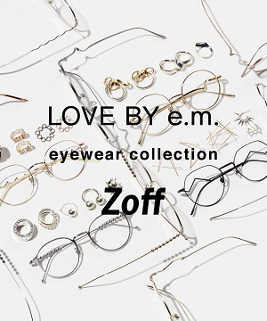 e.m.(イーエム)のショップニュース「□Zoff×LOVE BY e.m. eyewear collection□」