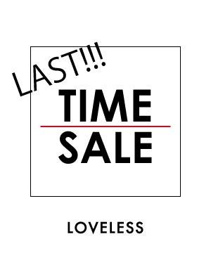 LOVELESS(ラブレス)のショップニュース「【TIME SALE 本日最終日!!!】」